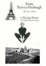 From Paris to Pittsburgh : My Life in Dance (2014, Paperback)