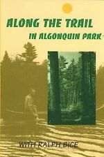Along the Trail in Algonquin Park : With Ralph Bice by Ralph Bice (2001,...