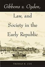 Gibbons V. Ogden, Law, and Society in the Early Republic by Thomas H. Cox...