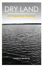 Dry Land : Winning after 20 Years at Sea with the Pittsburgh Pirates by...