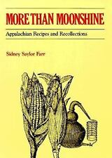More Than Moonshine : Appalachian Recipes and Recollections by Sidney Saylor...