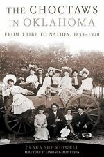 The Choctaws in Oklahoma: From Tribe to Nation, 1855?1970 (American Indian Law a