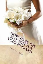 How to Be the Best Wife for YOUR Husband : 30 Days of Self Exploration by...