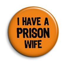 I Have A Prison Wife Orange New Black TV Quote 38mm/1.5 inch Button Pin Badge