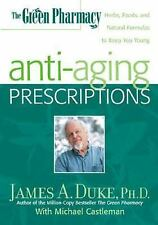 G, The Green Pharmacy Anti-Aging Prescriptions: Herbs, Foods, and Natural Formul