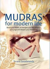 Mudras for Modern Life : Boost Your Health, Re-Energize Your Life, Enhance...