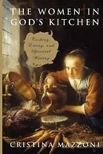 The Women in God's Kitchen : Cooking, Eating, and Spiritual Writing by...