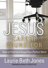 Jesus, Career Counselor : How to Find (And Keep) Your Perfect Work by Laurie...
