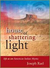 House of Shattering Light: Life as an American Indian Mystic by Joseph Rael