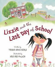 LIZZIE AND THE LAST DAY OF SCHOOL by Trinka Hakes Noble (2015, Picture Book) NEW