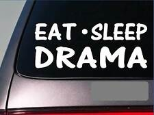 "Eat Sleep Drama Sticker *G867* 8"" vinyl actress actor actind broadway play music"