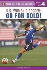 Penguin Young Readers, Level 4: U. S. Women's Soccer : Go for Gold! by...