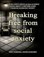 Breaking Free from Social Anxiety : With the LATEST ADVICE on How to REDUCE...