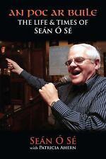 An Poc Ar Buile : The Life and Times of Seán Ó Sé by Seán Ó Sé and Patricia...