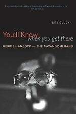 You'll Know When You Get There : Herbie Hancock and the Mwandishi Band by Bob...