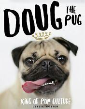 Doug the Pug: The King of Pop Culture by Mosier, Leslie