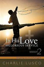 In His Love and Glorious Service : Seasons 2 Recognizing Your Place in His...