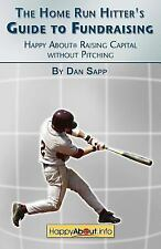 The Home Run Hitter's Guide to Fundraising: Happy About Raising Capital without