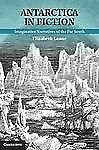 Antarctica in Fiction : Imaginative Narratives of the Far South by Elizabeth...