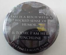 """SDCC  FATE IS A BITCH WITH A WICKED SENSE OF HUMOR... Pinback Button  2.25"""""""