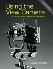 Using the View Camera A Creative Guide to Large Format Photography 9781626540545