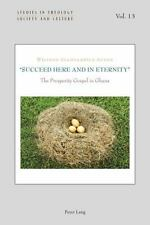 NEW -  Succeed Here and in Eternity : The Prosperity Gospel in Ghana