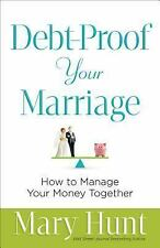 Debt-Proof Your Marriage : How to Manage Your Money Together by Mary Hunt...