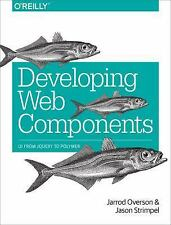 Developing Web Components : From JQuery to Polymer by Jarrod Overson and...