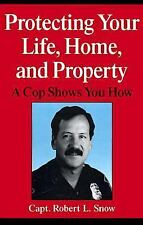 Protecting Your Life, Home, and Property: A Cop Shows You How