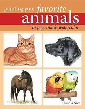 Painting Your Favorite Animals in Pen, Ink & Watercolor, Nice, Claudia, New Book