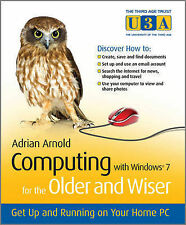 Arnold, Adrian Computing with Windows 7 for the Older and Wiser: Get Up and Runn