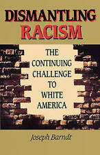 Dismantling Racism: The Continuing Challenge to White America by Joseph...