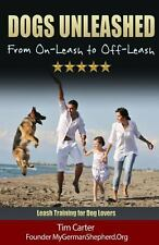 DOGS UNLEASHED: from on-Leash to Off-Leash : Complete Leash Training for Dog...