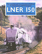LNER 150: The London and North Eastern - A Century and a Half of Progress by B11