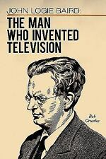 John Logie Baird : The Man Who Invented Television by Bob Greenlee (2010,...