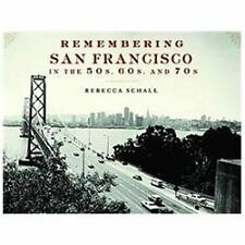 Remembering San Francisco in the 50s, 60s, and 70s by Rebecca Schall (2012,...