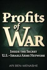 Profits of War : Inside the Secret U. S. -Israeli Arms Network by Ari...