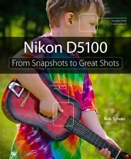 Nikon D5100: From Snapshots to Great Shots by Sylvan, Rob