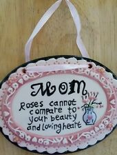 "New Hanging MOM PLACQUE ""Roses cannot compare to your beauty & loving heart"""