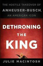 Dethroning the King: The Hostile Takeover of Anheuser-Busch, an Americ-ExLibrary