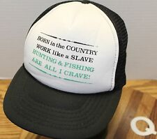 """""""BORN IN THE COUNTRY, WORK LIKE A SLAVE, HUNTING & FISHING ARE ALL I CRAVE"""" HAT"""