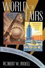 World of Fairs : The Century-of-Progress Expositions by Robert W. Rydell...