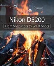 From Snapshots to Great Shots: Nikon D5200 : From Snapshots to Great Shots by...