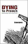 Dying to Preach : Embracing the Cross in the Pulpit by Steven W. Smith (2009,...