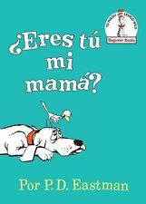 Beginner Books: ¿Eres Tú Mi Mamá? (Are You My Mother?) by P. D. Eastman...