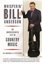 Music of the American South: Whisperin' Bill Anderson : An Unprecedented Life...