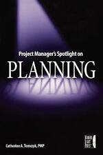 Project Manager's Spotlight on Planning by Tomczyk, Catherine A.