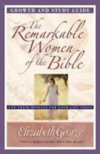 The Remarkable Women of the Bible Growth and Study Guide : And Their Message...