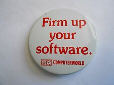 Cool Vintage Computerworld Firm Up Your Software Advertising Slogan Pinback