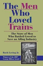 Railroads Past and Present Ser.: The Men Who Loved Trains : The Story of Men...